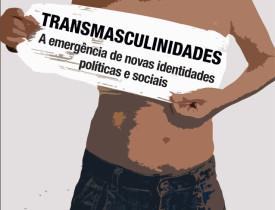 Transmasculinidades: A emergência de novas identidades políticas e sociais